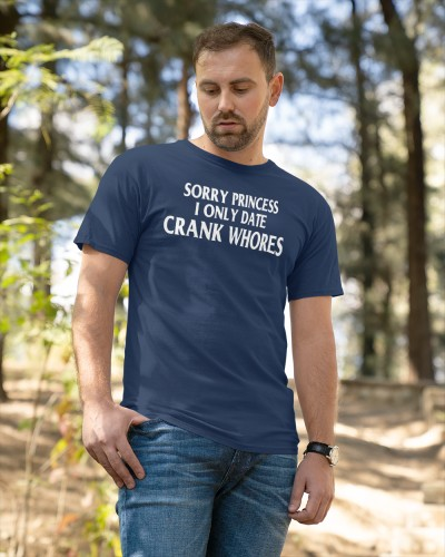 sorry princess i only date crack shirt