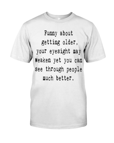 funny thing about getting older quote shirt