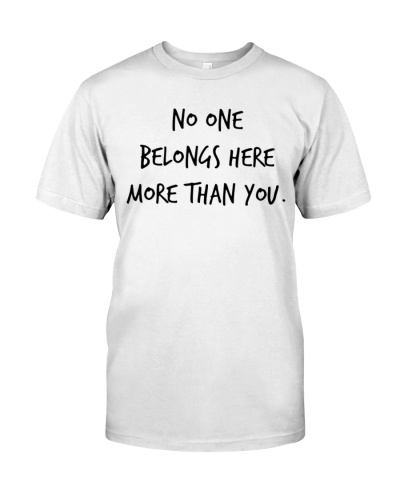 no one belongs here more than you quote shirt