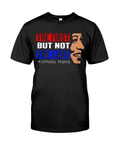 The first but not the last Kamala Harris 2021 Shirt