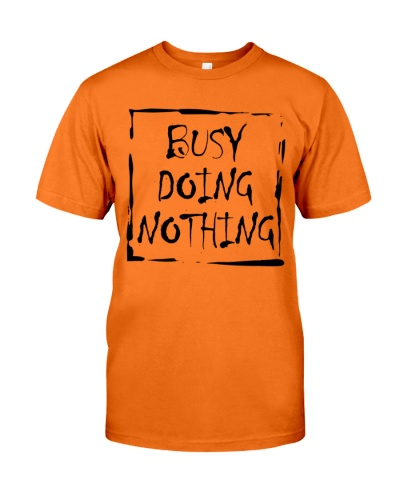 busy doing nothing t shirt