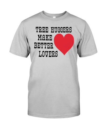 tree huggers make better lovers t shirt