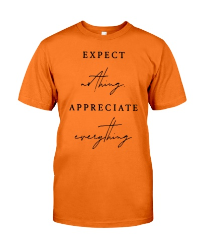 expect nothing appreciate everything quotes shirt