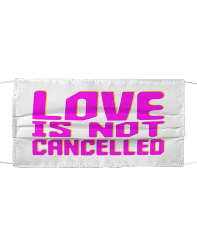 love is not cancelled cloth face mask