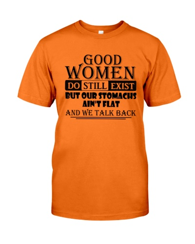 good women do still exist but our stomachs aint flat and we talk back shirt