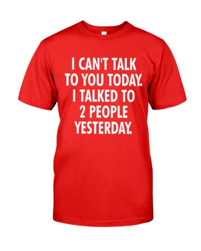 cant talk to you today i talk to 2 people yesterday shirt