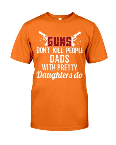 guns dont kill people dads with pretty daughters do shirt