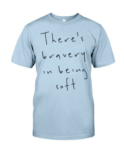 there is bravery in being soft quote shirt