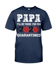 Papa i'll be there for you 2020 Quarantined Classic T-Shirt front