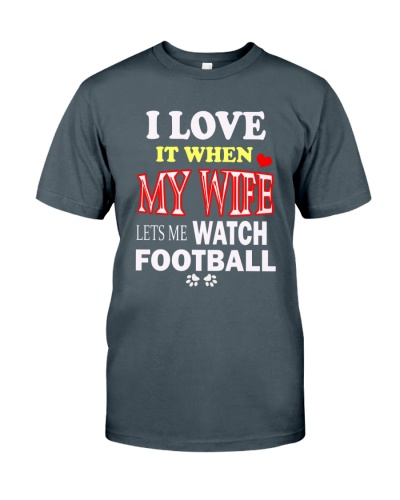 I LOVE IT WHEN MY WIFE LETS ME WATCH FOOTBALL