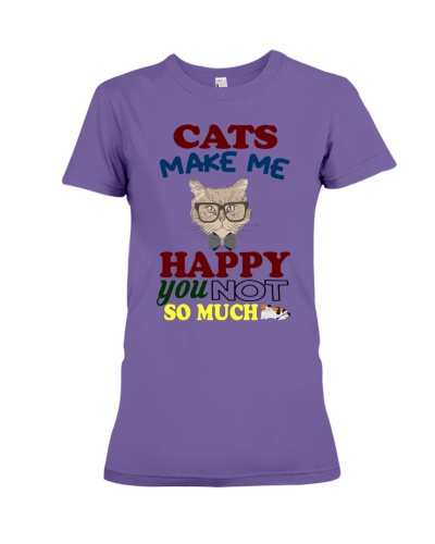 CATS MAKE ME HAPPY YOU NOT SO MUCH SHIRT
