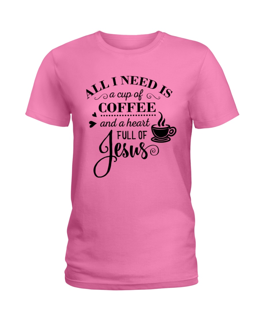 All I need is a cup of coffee and jesus Ladies T-Shirt