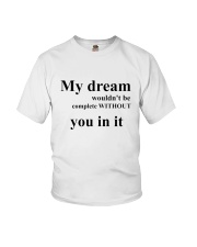 my dream wouldn't be complete witheout Youth T-Shirt thumbnail