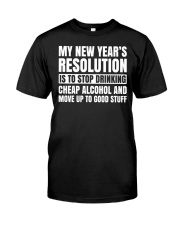 My New Years Resolution Is To Stop Drinking Alcoho Classic T-Shirt front