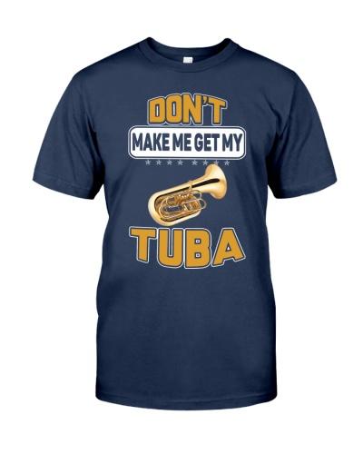 DON'T MAKE ME GET MY TUBA