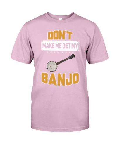 DON'T MAKE ME GET MY BANJO
