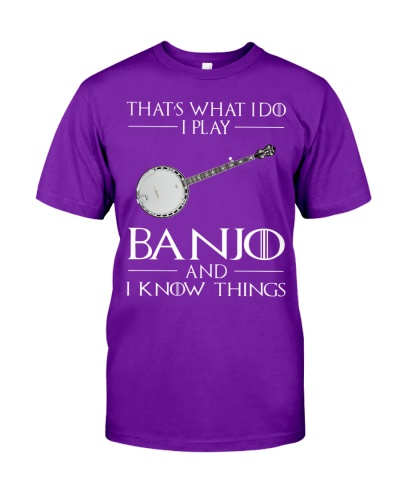 I PLAY BANJO AND I KNOW THINGS