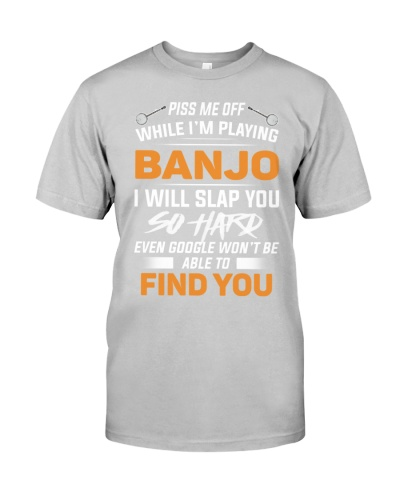 PISS ME OFF WHILE I'M PLAYING BANJO