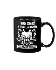 Who needs a time machine Mug front