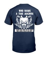 Who needs a time machine Classic T-Shirt back