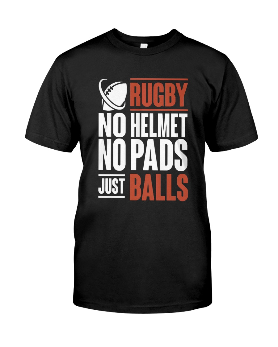 Rugby No Helmet No Pads Just Balls T Shi Classic T-Shirt