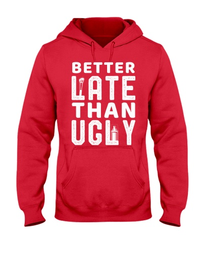 Better Late Than Ugly Funny Women Girls Sayings