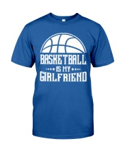 Basketball Is My Girlfriend Hoodie Classic T-Shirt thumbnail