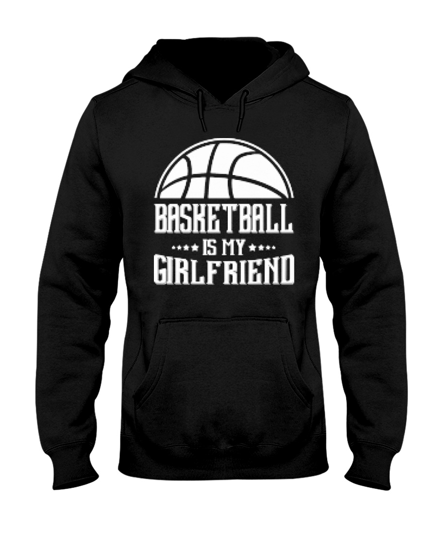 Basketball Is My Girlfriend Hoodie Hooded Sweatshirt