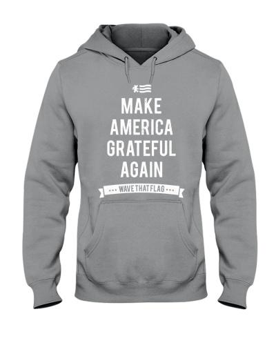 Make America Grateful Again Tees and Hoodies