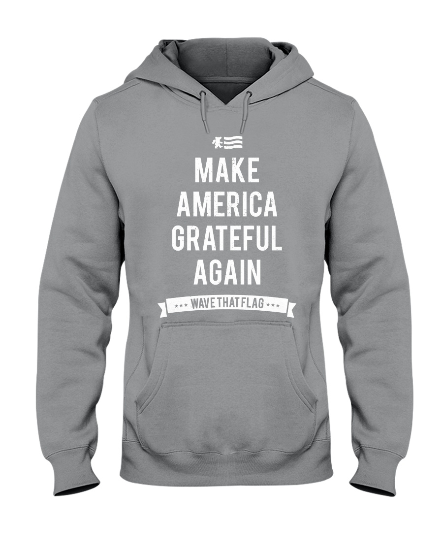 Make America Grateful Again Tees and Hoodies Hooded Sweatshirt