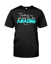 Today Is Going To Be Amazing - Signature Design 1 Classic T-Shirt front