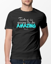 Today Is Going To Be Amazing - Signature Design 1 Classic T-Shirt lifestyle-mens-crewneck-front-13