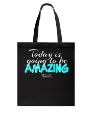 Today Is Going To Be Amazing - Signature Design 1 Tote Bag thumbnail