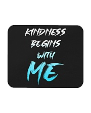 Kindness Begins With Me 1 Mousepad thumbnail