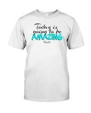 Today Is Going To Be Amazing - Signature Design 2 Classic T-Shirt front