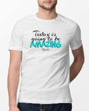 Today Is Going To Be Amazing - Signature Design 2 Classic T-Shirt lifestyle-mens-crewneck-front-13