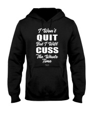 I Won't Quit But I Will Cuss The Whole Time 1 Hooded Sweatshirt thumbnail