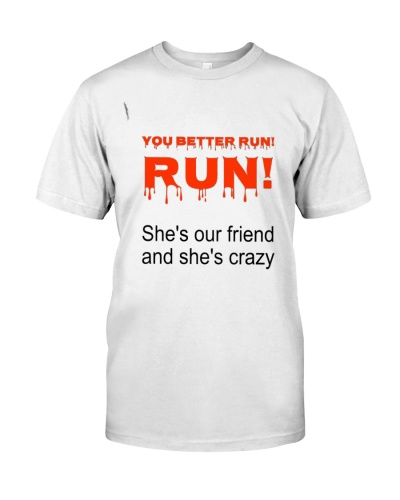 You Better Run  Shes our friend and Shes crazy