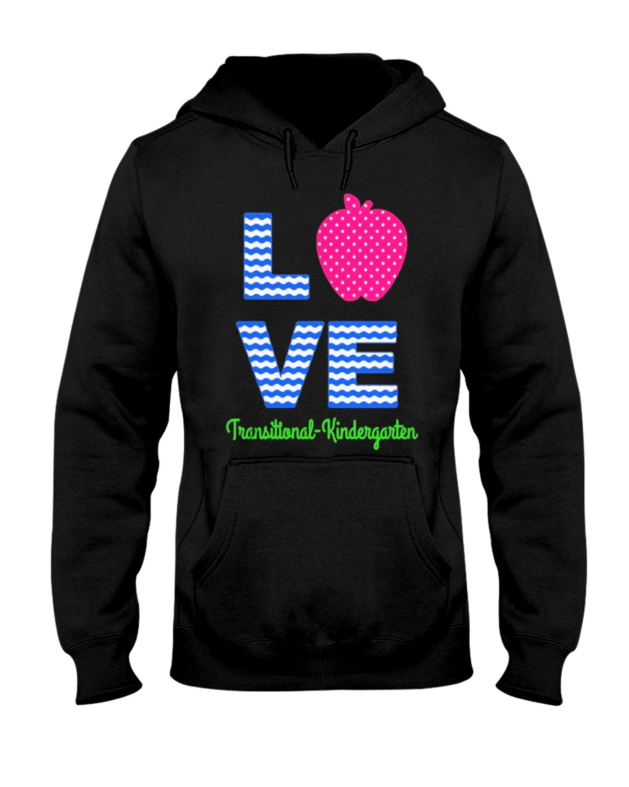 Love Transitional Kindergarten Shirt For Teacher K Hooded Sweatshirt