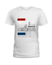 MY STORY BEGINS IN CHICAGO Ladies T-Shirt thumbnail