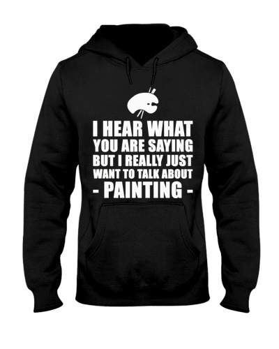 CUTE I HEAR WHAT PAINTING BEST FUNNY GIFT IDEA