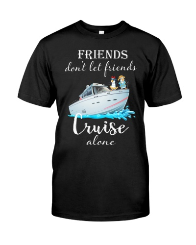 Friends Don't let friends - Cruise alone