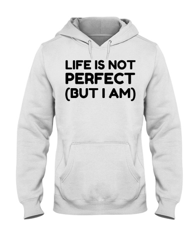 Life Is Not Perfect But I Am