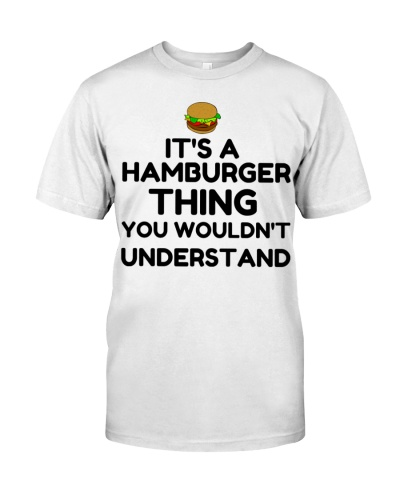 IT'S A HAMBURGER THIN YOU WOULDN'T UNDERSTAND