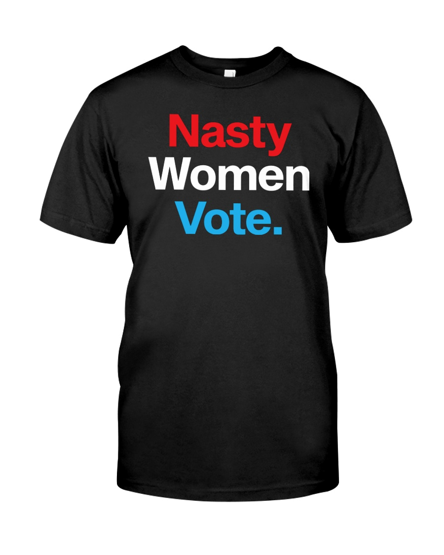 Nasty women Vote Classic T-Shirt