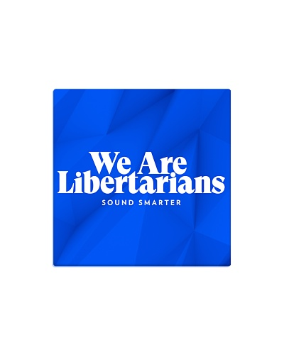 We Are Libertarians Square Magnet