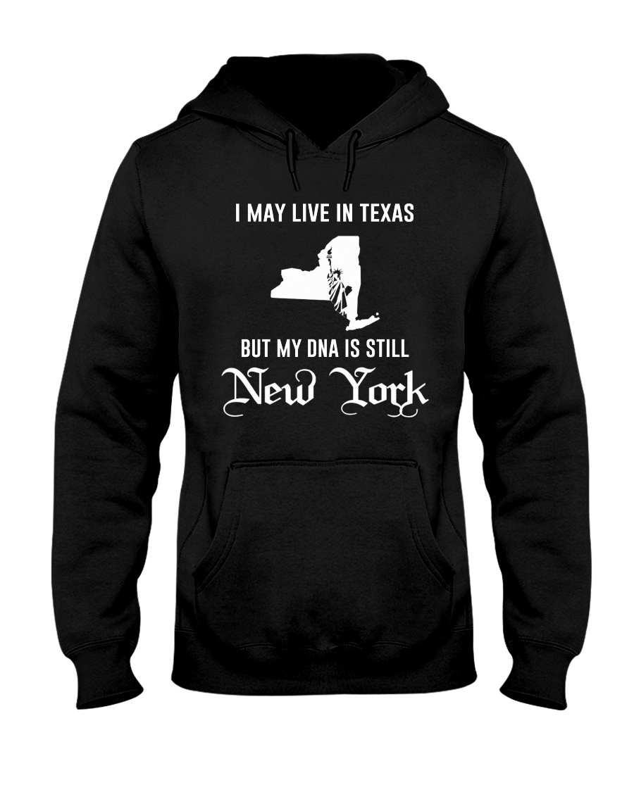 I may live in Texas - My DNA is New York Hooded Sweatshirt