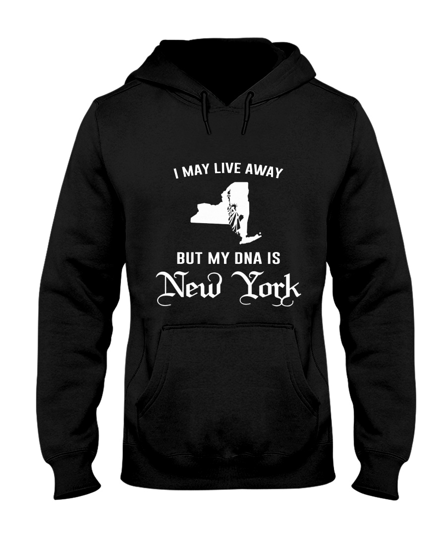 I may live away - My DNA is New York Hooded Sweatshirt