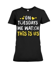 On Tuesday We Watch This Is Us - Front Premium Fit Ladies Tee thumbnail