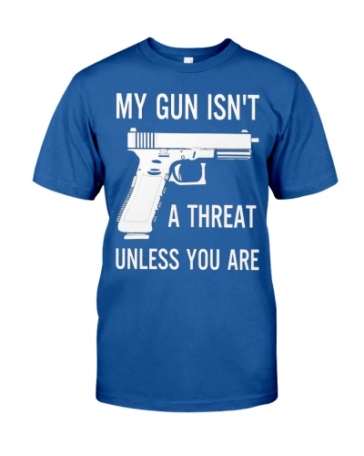 My gun isn't a threat unless you are